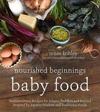 Nourished Beginnings Baby Food : Nutrient-Dense Recipes for Infants, Toddlers...