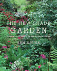 The New Shade Garden: Creating a Lush Oasis in the Age of Climate Change by Ken Druse (Hardback, 2015)