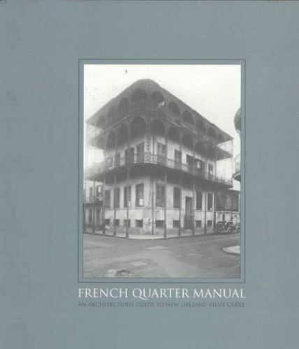 French Quarter Manual : An Architectural Guide by Malcolm Heard