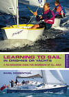 Learning to Sail: In Dinghies or Yachts: a No-Nonsense Guide for Beginners of All Ages by Basil Mosenthal (Paperback, 2011)