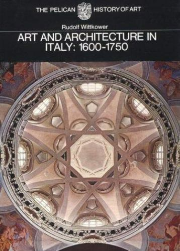 Pelican History of Art: Art and Architecture in Italy, 1600-1750 by Wittkower