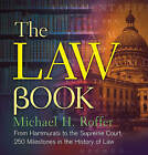 The Law Book: From Hammurabi to the International Criminal Court, 250 Milestones in the History of Law by Michael H. Roffer (Hardback, 2015)