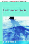 Cottonwood Roots by Kem Luther (Paperback / softback, 2006)