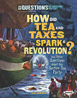 How Did Tea and Taxes Spark a Revolution? and Other Questions about the Boston Tea Party by Linda Gondosch (Hardback, 2010)