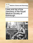 Laws and List of the Members of the Royal Medical Society of Edinburgh. by Multiple Contributors (Paperback / softback, 2010)