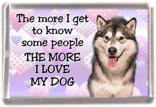 "Alaskan Malamute Dog Fridge Magnet ""THE MORE I LOVE MY DOG"" Design by Starprint"