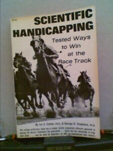 Scientific handicapping: Tested ways to win at the track by Cohen, Ira S