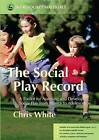 The Social Play Record: A Toolkit for Assessing and Developing Social Play from Infancy to Adolescence by Chris White (Paperback, 2006)
