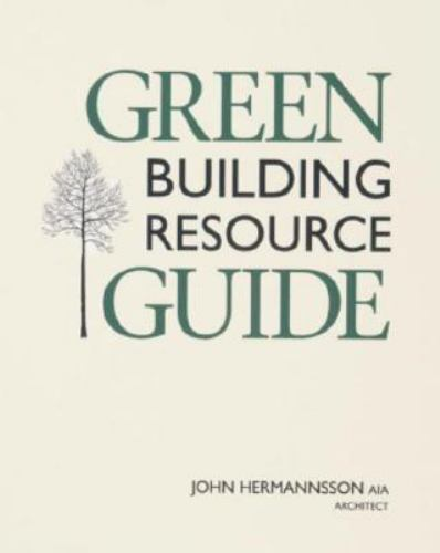 GREEN BUILDING RESOURCE GUIDE By Hermannsson John EXCELLENT CONDITION