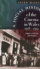 A Social History of the Cinema in Wales, 1918-1951: Pulpits, Coalpits and Fleapits by Peter M. Miskell (Paperback, 2006)