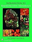 Introduction to Radioactive Minerals by R. J. Lauf (Paperback, 2008)