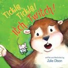 Tickle, Tickle! Itch, Twitch! by Julie Olson (Paperback, 2014)