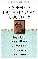 Prophets in Their Own Country : Living Saints and the Making of Sainthood in...