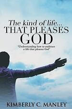 The Kind of Life That Pleases God by Kimberly Manley (2015, Paperback)