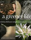 A Greener Life: The Modern Country Compendium by Johnny Scott, Clarissa Dickson Wright (Hardback, 2005)