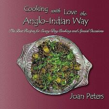 Cooking with Love the Anglo-Indian Way : The Best Recipes for Every-Day...