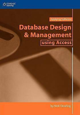 1 of 1 - Dowling, Nick, Database Design and Management using Access, Very Good Book
