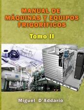 Máquinas Industriales: Manual de Máquinas y Equipos Frigoríficos : Tomo II by...