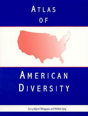 ATLAS OF AMERICAN DIVERSITY., Shinagawa, Larry Hajime & Michael Jang., Used; Ver