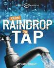 Water: From Raindrop to Tap by Michael Bright (Hardback, 2016)