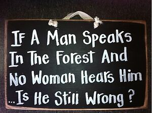 Details about If man speaks in forest no woman hears still Wrong sign wood  funny hand crafted