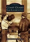 Images of America: Coast Guard Base Elizabeth City (2005, Paperback)