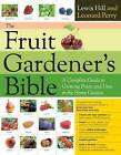 The Fruit Gardener's Bible: A Complete Guide to Growing Fruits and Nuts in the Home Garden by Lewis Hill, Leonard Perry (Hardback)