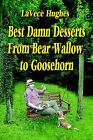 Best Damn Desserts from Bear Wallow to Goosehorn by Lavece Hughes (Paperback / softback, 2005)