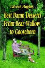 Best Damn Desserts from Bear Wallow to Goosehorn by Lavece Hughes (Paperback / softback, 2005)