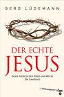 Der echte Jesus von Gerd Lüdemann (2013, Kunststoffeinband)