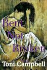 Bent Not Broken 9781403370662 by Toni Campbell Paperback