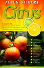 Citrus: A Guide to Organic Management, Propagation, Pruning, Pest Control and Harvesting by Allen Gilbert (Paperback, 2007)