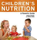 Children's Nutrition: A Parent's Guide by Andrea Childs, Angela Falaschi (Paperback, 2011)