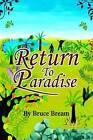 Return to Paradise: The Narrative of Bruce Bream by Bruce Bream (Hardback, 2002)