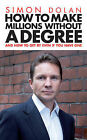 How To Make Millions Without A Degree: And How to Get by Even If You Have One by Simon Dolan (Paperback, 2011)