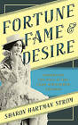 Fortune, Fame, and Desire: Promoting the Self in the Long Nineteenth Century by Sharon Hartman Strom (Hardback, 2016)