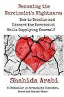 Becoming the Narcissist's Nightmare: How to Devalue and Discard the Narcissist While Supplying Yourself by Shahida Arabi (Paperback, 2016)