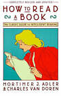 How to Read a Book: The Classic Guide to Intelligent Reading by Mortimer J. Adler, Charles Lincoln Van Doren (Paperback, 1986)