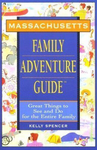 Massachusetts Family Adventure Guide(tm) by Spencer, Kelly