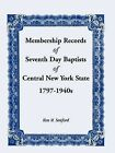 Membership Records of Seventh Baptists of Central New York State, 1797- 1940s by Ilou M Sanford, Seventh Day Baptists General Conference Usa and Canada (Paperback / softback, 2009)