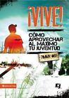 Especialidades Juveniles: ¡Vive! : Como Aprovechar Al Máximo Tu Juventud by Timmy Ost and Zondervan Staff (2013, Paperback)