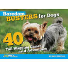 Boredom Busters for Dogs: 40 Tail-Wagging Games and Adventures by Nikki Moustaki (Paperback, 2010)