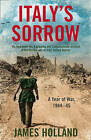 Italy's Sorrow: A Year of War 1944-45 by James Holland (Paperback, 2009)