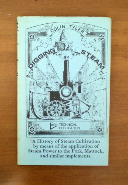 DIGGING BY STEAM by Colin Tyler - A History of Steam Cultivation..............