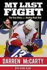 My Last Fight: The True Story of a Hockey Rock Star by Darren McCarty, Kevin Allen (Hardback, 2013)