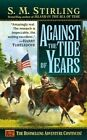 Against the Tide of Years by S.M. Sterling (Paperback, 2003)