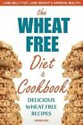 Wheat Free Diet & Cookbook  : Lose Belly Fat, Lose Weight, and Improve Health with Delicious Wheat Free Recipes by Rockridge Press (Paperback / softback, 2013)