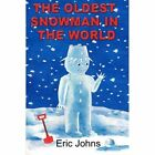 Oldest Snowman in The World 9781447815440 by Eric Johns Paperback