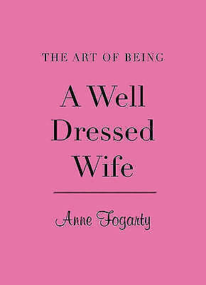 1 of 1 - Art of Being a Well Dressed Wife, Fogarty Anne, Used; Good Book