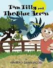 Tom Tilly and the Blue Heron by Kimberly Dawn Jacobs (Paperback / softback, 2012)